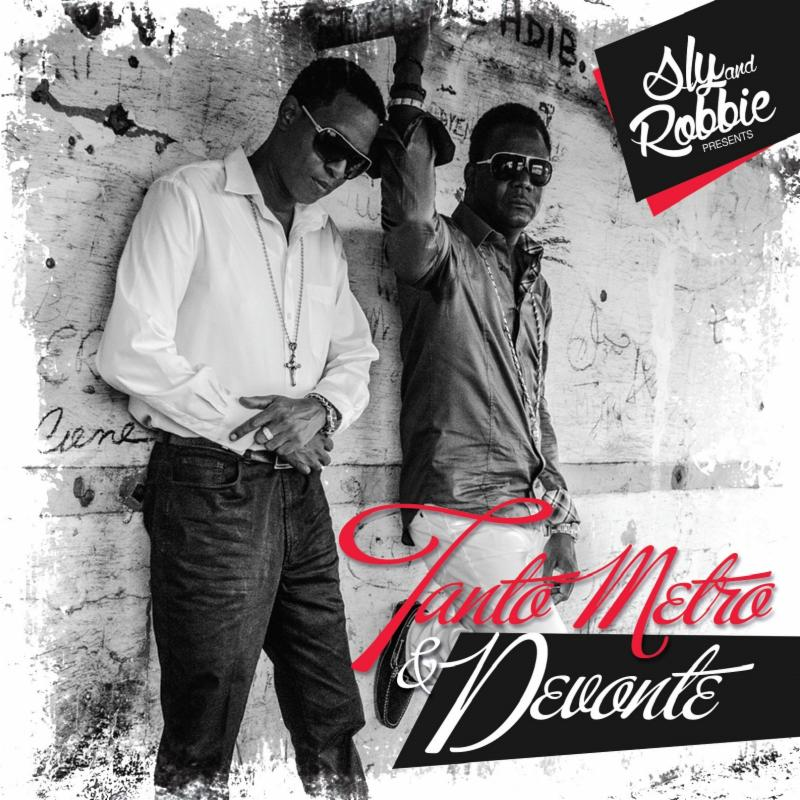 SLY & ROBBIE PRESENTS TANTO METRO & DEVONTE!