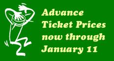 Advance ticket prices now through Januar 11