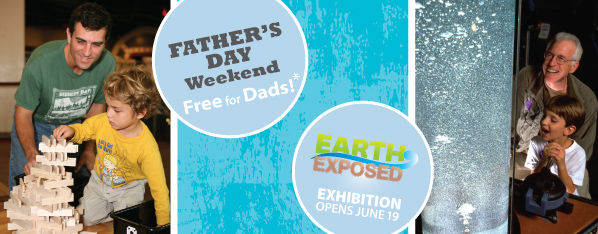June: Father's Day weekend and Earth Exposed