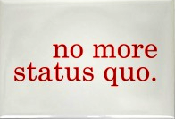 No More Status Quo