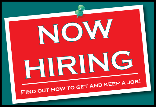 Now Hiring - Find out how to get and keep a job_