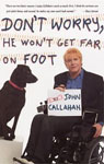 Don_t worry he won_t get far on foot by John Callahan