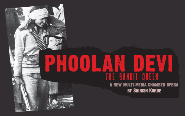 Phoolan Devi The Bandit Queen A New Multi-Media Opera by Shirish Korde