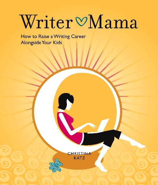 Writer Mama by Christina Katz