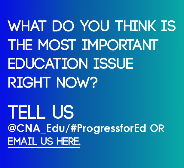 What do you think is the most important education issue right now_ Tell us _CNA_Edu__ProgressforEd or email us by clicking here.