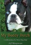 My Buddy Butch - Confessions of A New Dog Dad