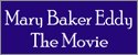 Mary Baker Eddy: The Movie