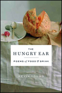 The Hungry Ear: Poems of Food and Drink, edited by Kevin Young