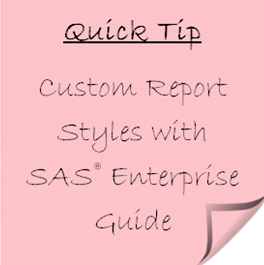 Quick Tip: Custom Report Styles with SAS Enterprise Guide