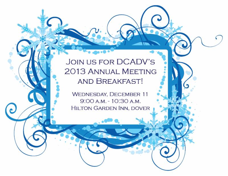Join us for DCADV's 2013 Annual Meeting and Breakfast! Wednesday, December 11, 9:00 a.m. - 10:30 a.m., Hilton Garden Inn, Dover