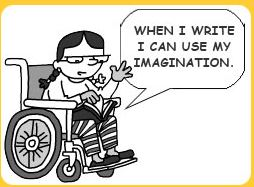 Cartoon of a girl seated in a wheelchair saying _When I write I can use my imagination._