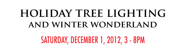 Holiday Tree Lighting and Winter Wonderland - Saturday, December 1, 2012, 3-8pm