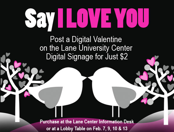Say I Love You with a Digital Valentine... Purchase at the Info Desk.