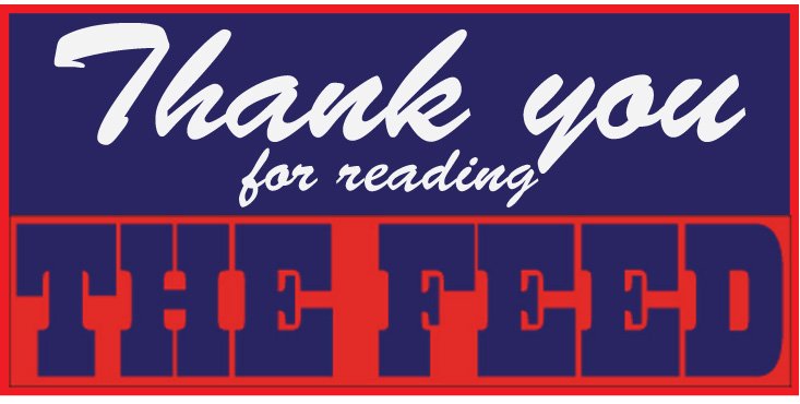 THANKS FOR READING THE FEED!