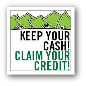 Keep Your Cash! Claim Your Credit!