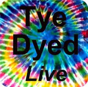 Tye Dyed -LIVE Poster 2011