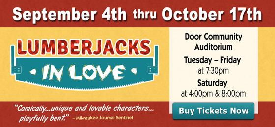 Lumberjacks in Love runs September 4 thru October 17th at the Door Community Auditorium