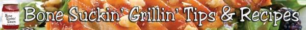 Bone Suckin' Grillin' Tips & Recipes