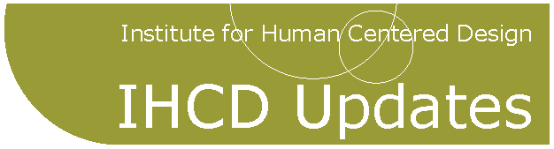 Institute for Human Centered Design Updates