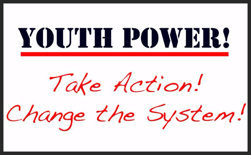 YOUTH POWER! Take Action! Change the System!