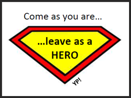 come as you are... leave as a hero