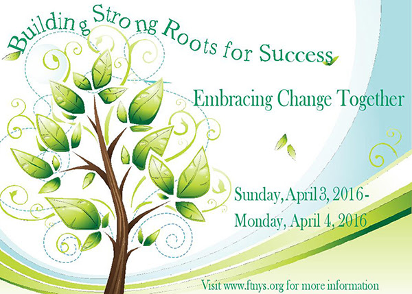 FTNYS Conference Save the Date Card_ Building strong roots for success_ embracing change together. Sunday april 3 2016 - Monday April 4 2016_ visit www.ftnys.org for more information