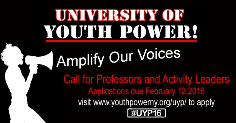 black banner that reads_ University of YOUTH POWER__ Amplify Our Voices_ Call for professors and Activity Leaders_ Applications due February 12 2016_ visit www.youthpowerny.org_uyp_ to apply. _UYP16