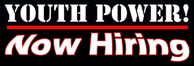 YOUTH POWER! Now Hiring