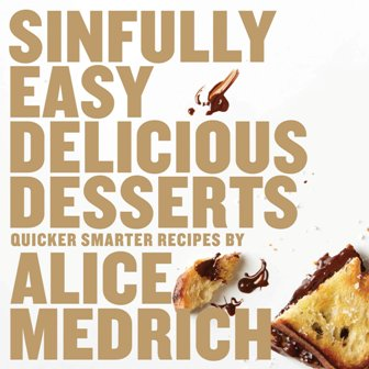 Sinfully Easy Delicious Desserts, by Alice Medrich