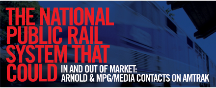 In & Out Of Market: Arnold, MPG/Media Contacts & Amtrak