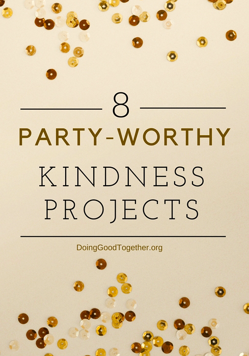 8 Party-Worthy Kindness Projects