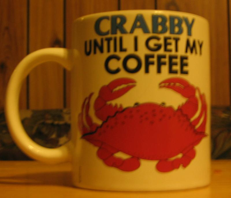 Crabby Till I Get My Coffee