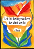 Let the beauty we love - Rumi