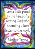 I am a little pencil magnet - Mother Teresa