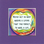 """5x5 quote: """"Never get so busy"""""""
