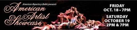 American Repertory Ballet presents  AMERICAN ARTIST SHOWCASE at UC PAC's Hamilton Stage on  Friday * October 18, 2013 * 7:00 PM,  Saturday * October 19, 2013 * 2:00 PM , and Saturday * October 19, 2013 * 7:00 PM
