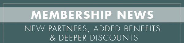 Membership News New Partners, added benefits, & deeper discounts