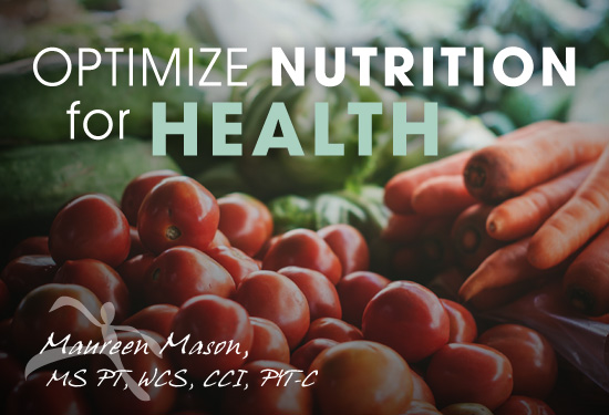Optimize Nutrition for Health - by Maureen Mason