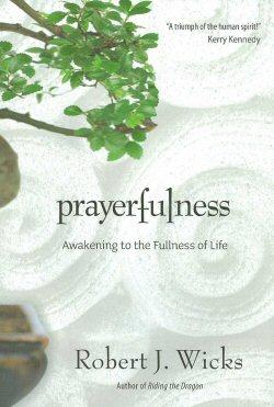 Prayerfulness: Awakening to the Fullness of Life