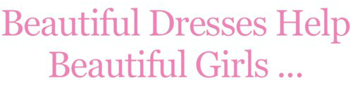Beautiful Dresses Help Beautiful Girls...