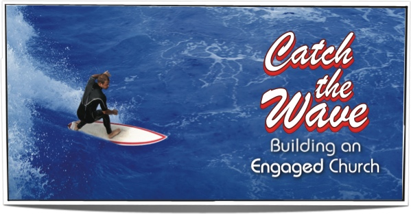 Catch the Wave - Building an Engaged Church.