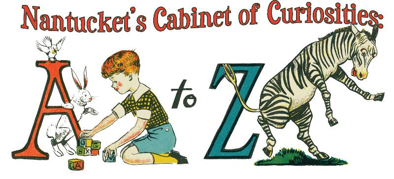 Nantucket's Cabinet of Curiosities A to Z