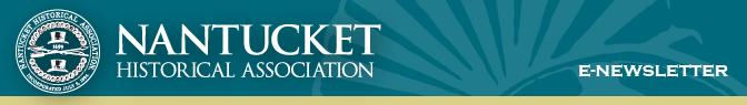 Nantucket Historical Association e-Newsletter