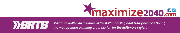 Maximize 2040 is an initiative of the Baltimore Regional Transportation Board