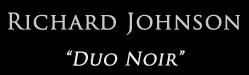 Richard Johnson Duo Noir