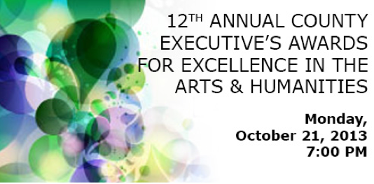 12TH ANNUAL COUNTY EXECUTIVE'S AWARDS FOR EXCELLENCE IN ARTS AND HUMANITIES