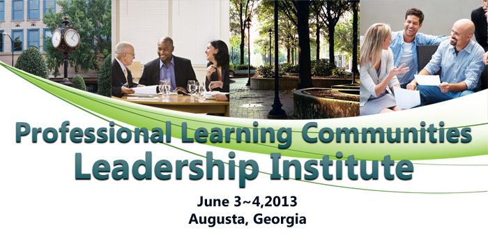 Professional Learning Communities Leadership Institutes - June 3-4, 2013  Augusta, GA