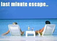 last minute escape