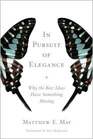 In Pursuit of Elegance by Matthew May