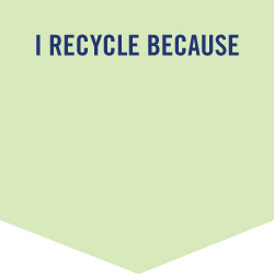 I recycle because